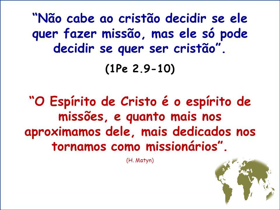 Não cabe ao cristão decidir se ele quer fazer missão, mas ele só pode decidir se quer ser cristão .