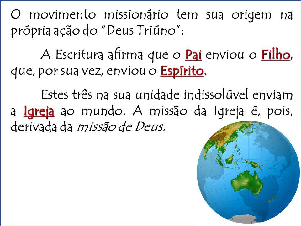 O movimento missionário tem sua origem na própria ação do Deus Triúno :