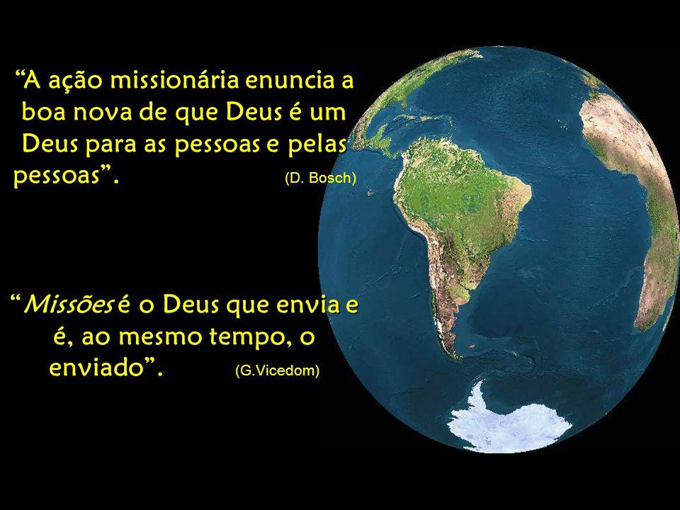 A ação missionária enuncia a boa nova de que Deus é um Deus para as pessoas e pelas pessoas . (D. Bosch)