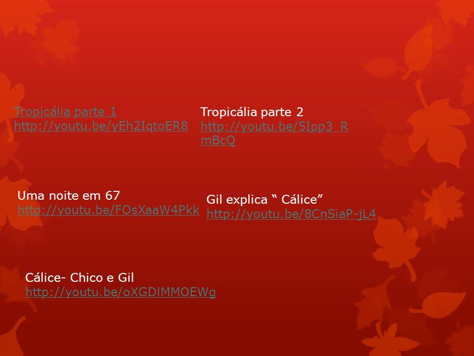 Tropicália parte 1 http://youtu.be/yEh2IqtoER8. Tropicália parte 2. http://youtu.be/5Ipp3_RmBcQ. Uma noite em 67.