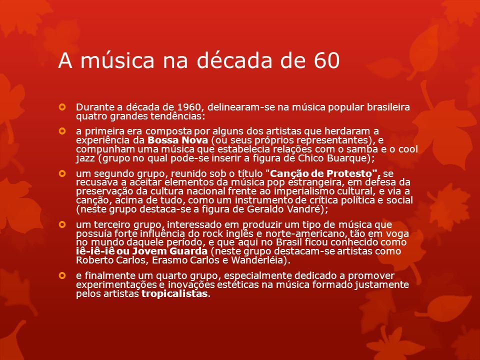 A música na década de 60 Durante a década de 1960, delinearam-se na música popular brasileira quatro grandes tendências: