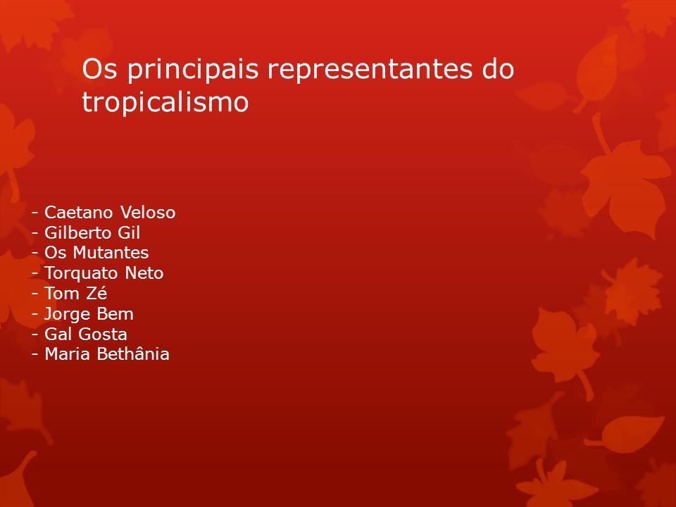 Os principais representantes do tropicalismo