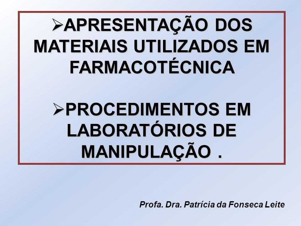 APRESENTAÇÃO DOS MATERIAIS UTILIZADOS EM FARMACOTÉCNICA