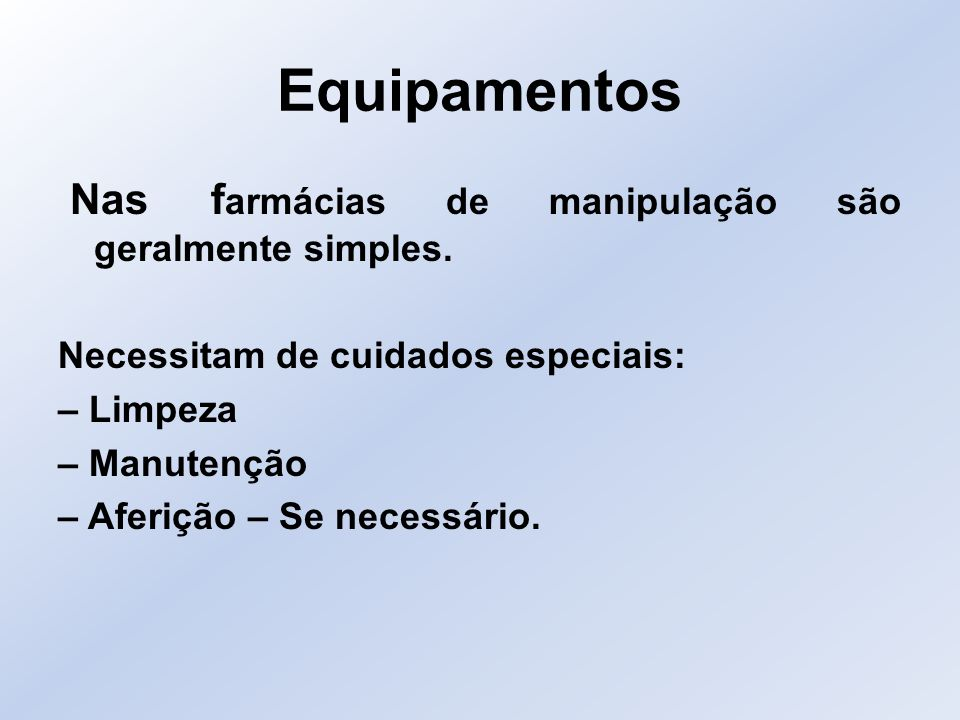 Equipamentos Nas farmácias de manipulação são geralmente simples.
