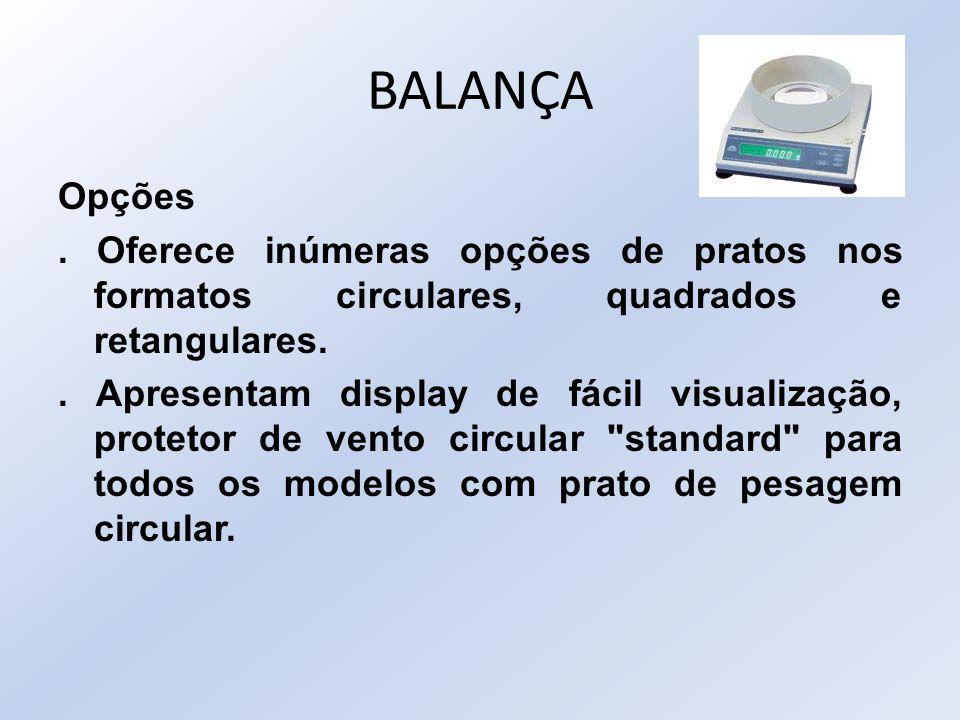 BALANÇA Opções. . Oferece inúmeras opções de pratos nos formatos circulares, quadrados e retangulares.