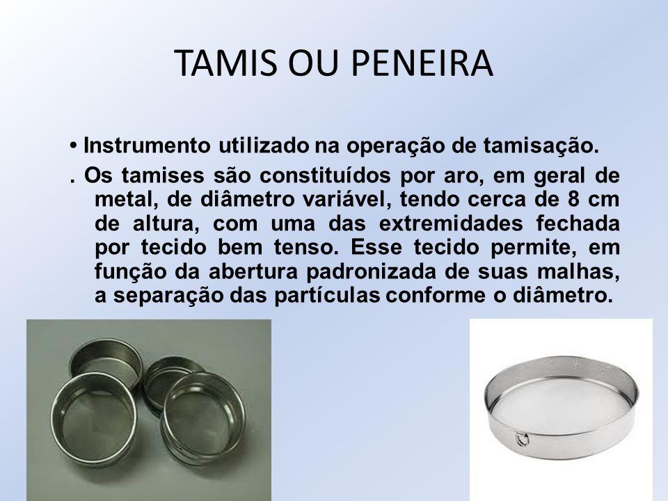 TAMIS OU PENEIRA • Instrumento utilizado na operação de tamisação.