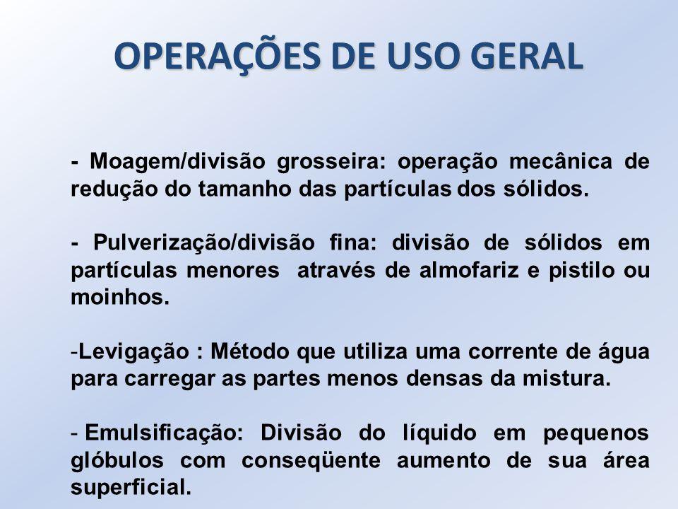 OPERAÇÕES DE USO GERAL - Moagem/divisão grosseira: operação mecânica de redução do tamanho das partículas dos sólidos.