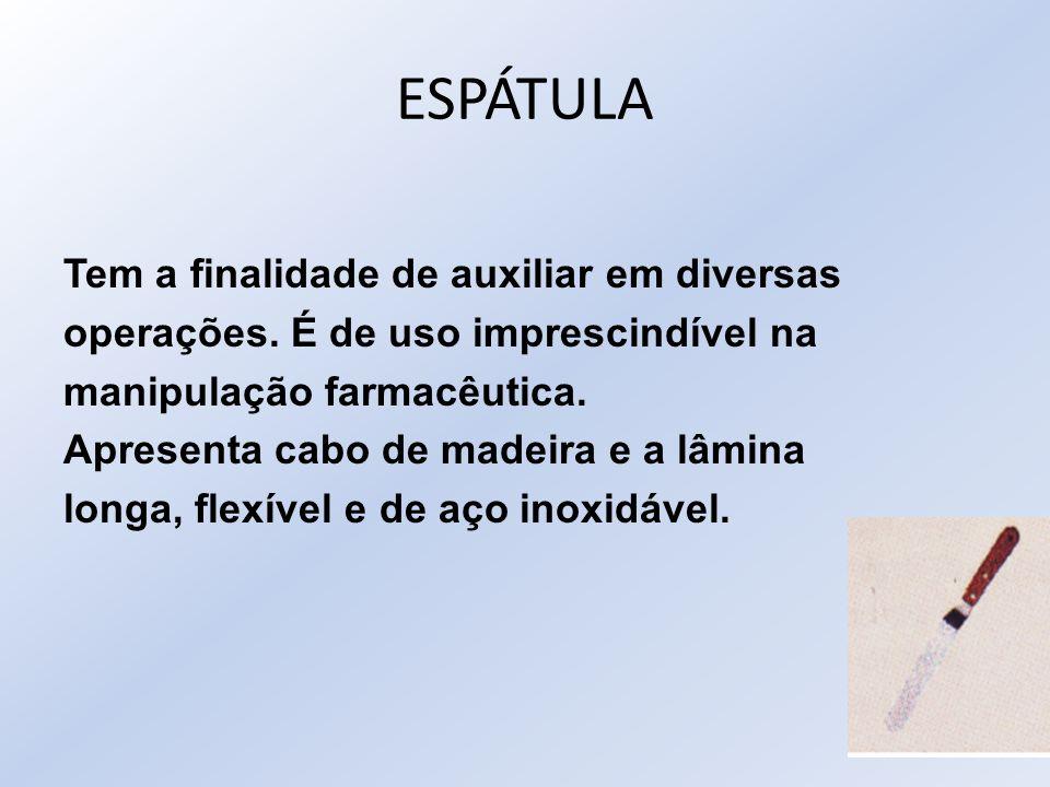ESPÁTULA Tem a finalidade de auxiliar em diversas