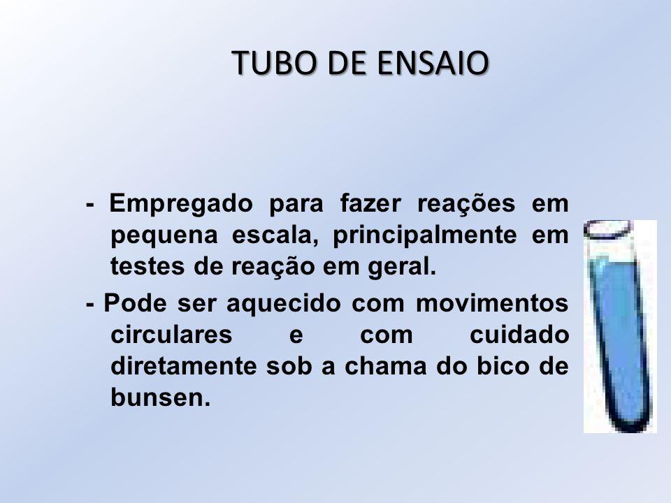 TUBO DE ENSAIO - Empregado para fazer reações em pequena escala, principalmente em testes de reação em geral.