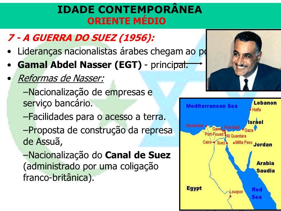 7 - A GUERRA DO SUEZ (1956): Lideranças nacionalistas árabes chegam ao poder. Gamal Abdel Nasser (EGT) - principal.