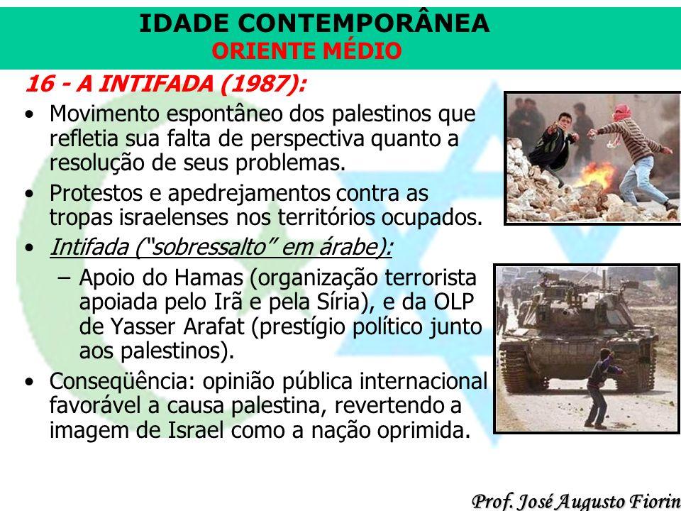 16 - A INTIFADA (1987): Movimento espontâneo dos palestinos que refletia sua falta de perspectiva quanto a resolução de seus problemas.
