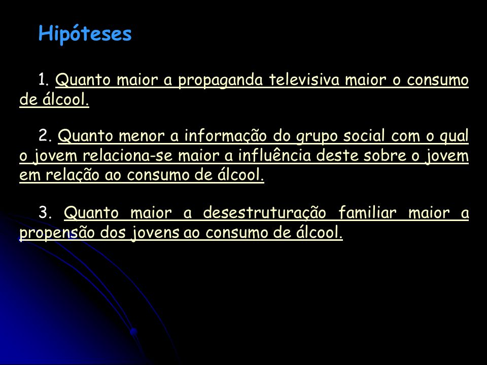 Hipóteses 1. Quanto maior a propaganda televisiva maior o consumo de álcool.