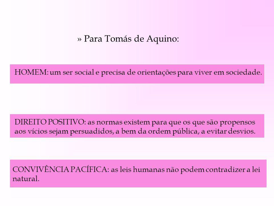 » Para Tomás de Aquino: HOMEM: um ser social e precisa de orientações para viver em sociedade.