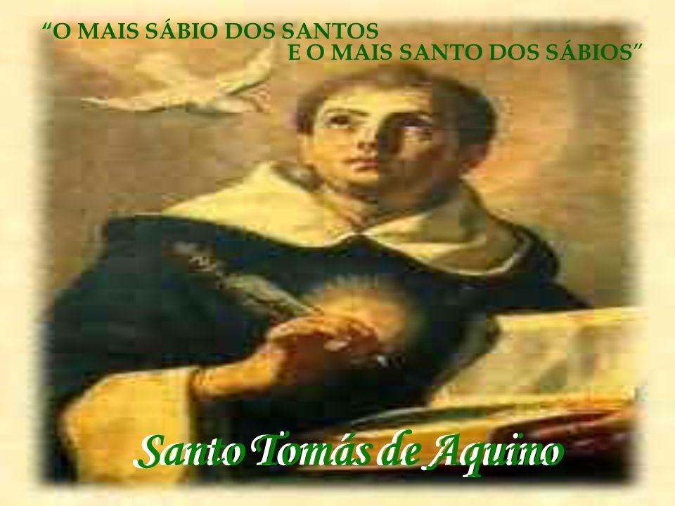 Santo Tomás de Aquino Santo Tomás de Aquino O MAIS SÁBIO DOS SANTOS
