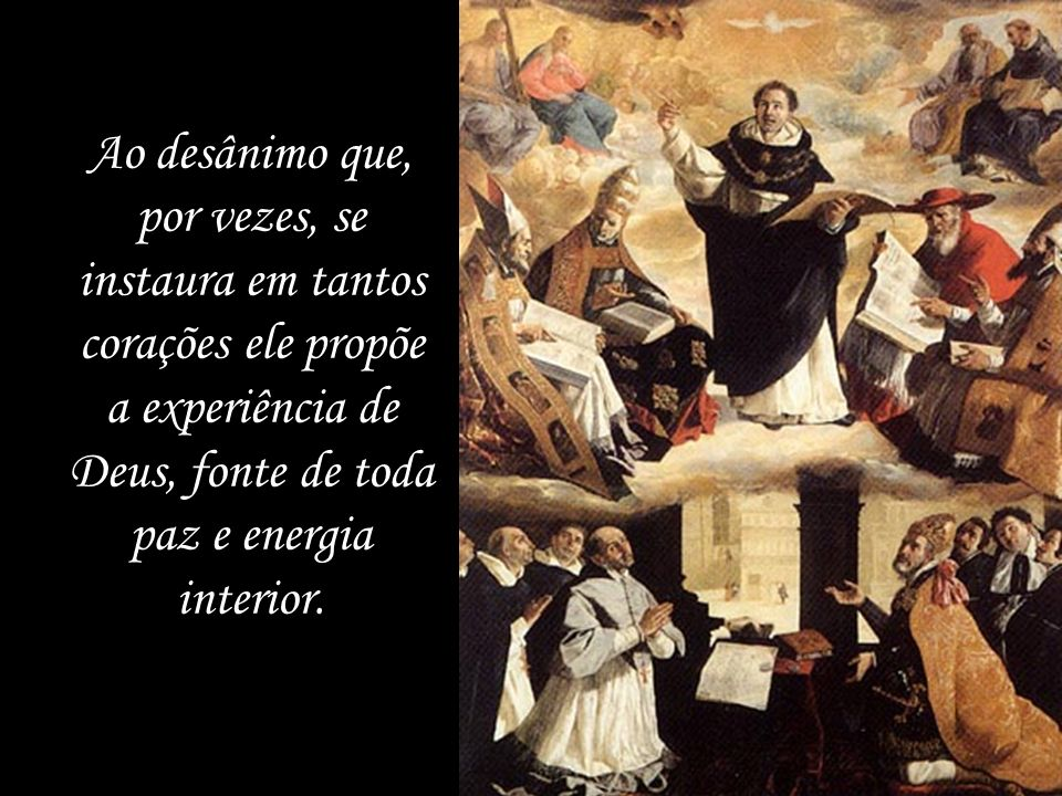 Ao desânimo que, por vezes, se instaura em tantos corações ele propõe a experiência de Deus, fonte de toda paz e energia interior.