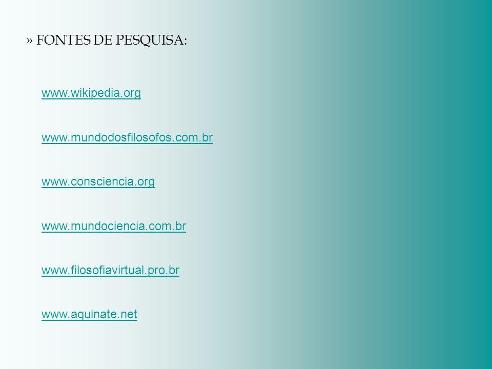 » FONTES DE PESQUISA: www.wikipedia.org www.mundodosfilosofos.com.br