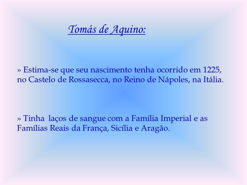 Tomás de Aquino: » Estima-se que seu nascimento tenha ocorrido em 1225, no Castelo de Rossasecca, no Reino de Nápoles, na Itália.