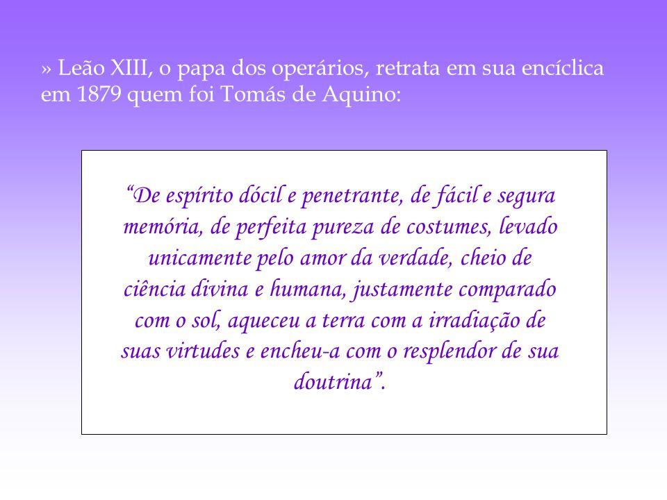 » Leão XIII, o papa dos operários, retrata em sua encíclica em 1879 quem foi Tomás de Aquino: