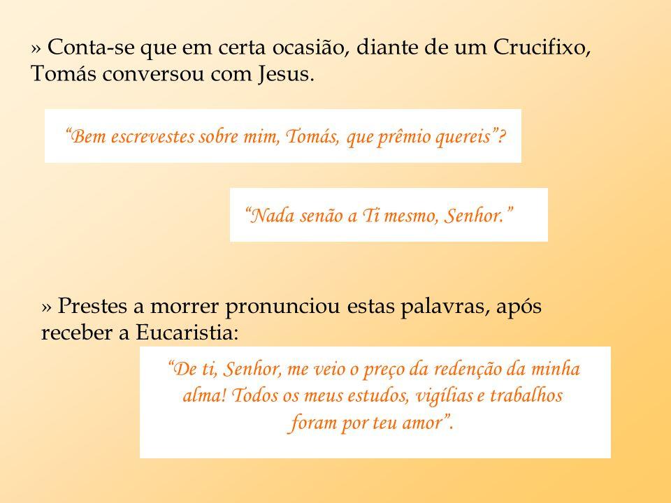 » Conta-se que em certa ocasião, diante de um Crucifixo, Tomás conversou com Jesus.