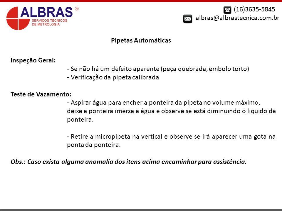 (16)3635-5845 albras@albrastecnica.com.br. Pipetas Automáticas. Inspeção Geral: - Se não há um defeito aparente (peça quebrada, embolo torto)