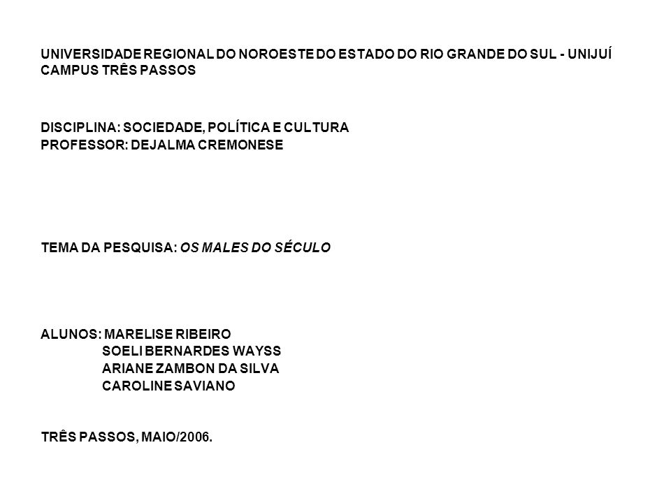 DISCIPLINA: SOCIEDADE, POLÍTICA E CULTURA PROFESSOR: DEJALMA CREMONESE