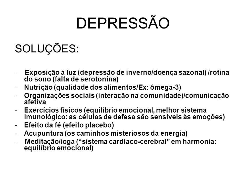 DEPRESSÃO SOLUÇÕES: - Exposição à luz (depressão de inverno/doença sazonal) /rotina do sono (falta de serotonina)