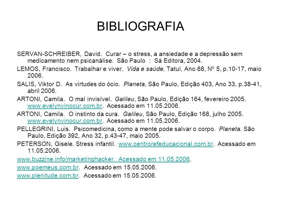 BIBLIOGRAFIA SERVAN-SCHREIBER, David. Curar – o stress, a ansiedade e a depressão sem medicamento nem psicanálise. São Paulo : Sá Editora, 2004.