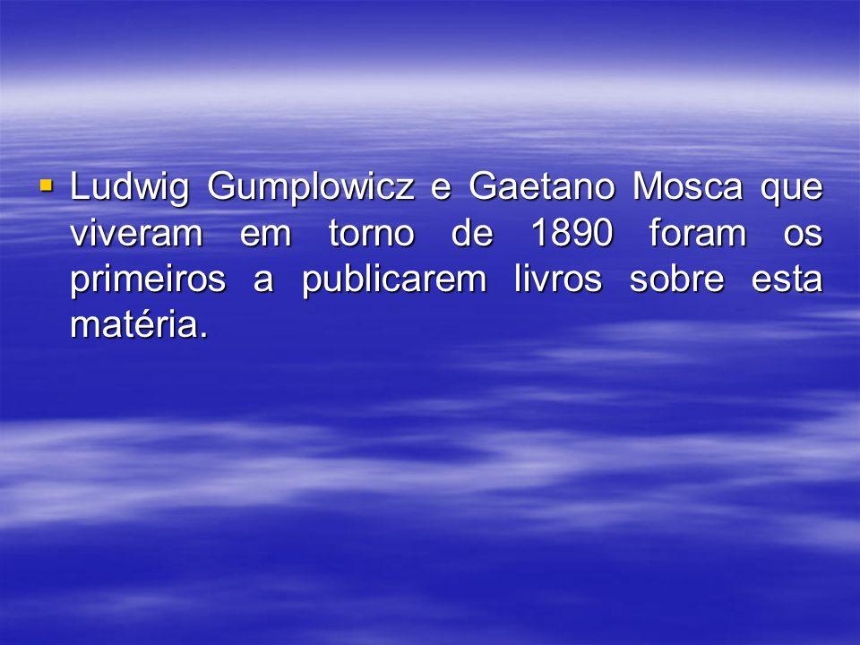 Ludwig Gumplowicz e Gaetano Mosca que viveram em torno de 1890 foram os primeiros a publicarem livros sobre esta matéria.