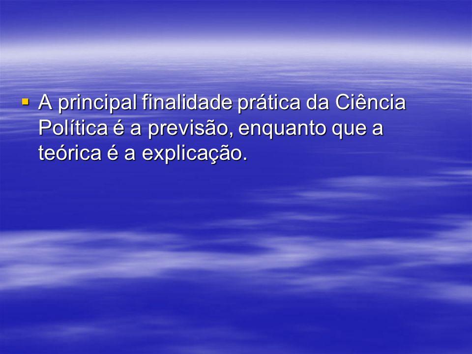 A principal finalidade prática da Ciência Política é a previsão, enquanto que a teórica é a explicação.
