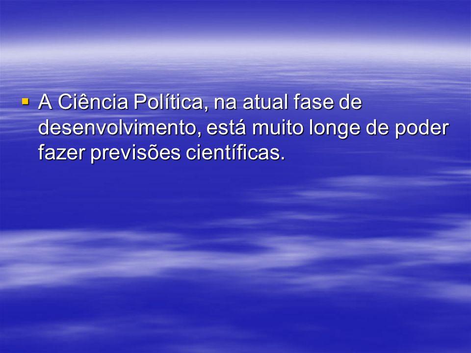 A Ciência Política, na atual fase de desenvolvimento, está muito longe de poder fazer previsões científicas.