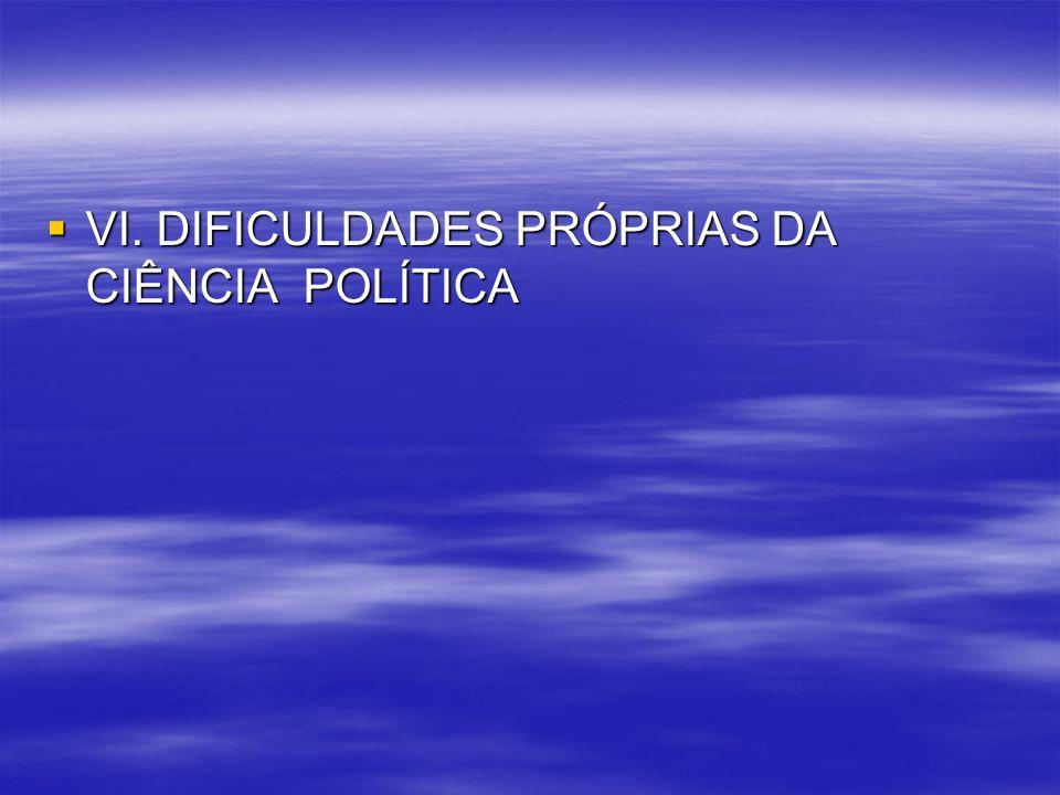 VI. DIFICULDADES PRÓPRIAS DA CIÊNCIA POLÍTICA