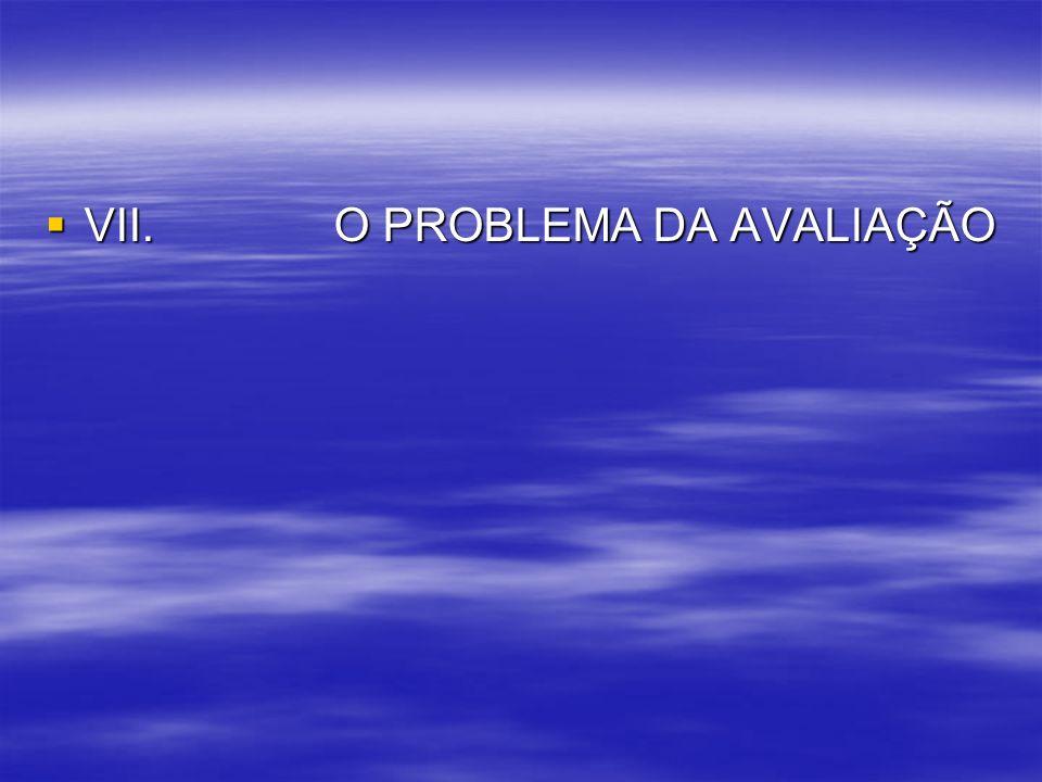 VII. O PROBLEMA DA AVALIAÇÃO