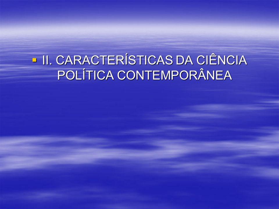 II. CARACTERÍSTICAS DA CIÊNCIA POLÍTICA CONTEMPORÂNEA