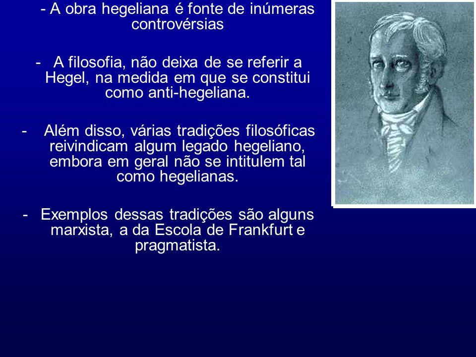 - A obra hegeliana é fonte de inúmeras controvérsias