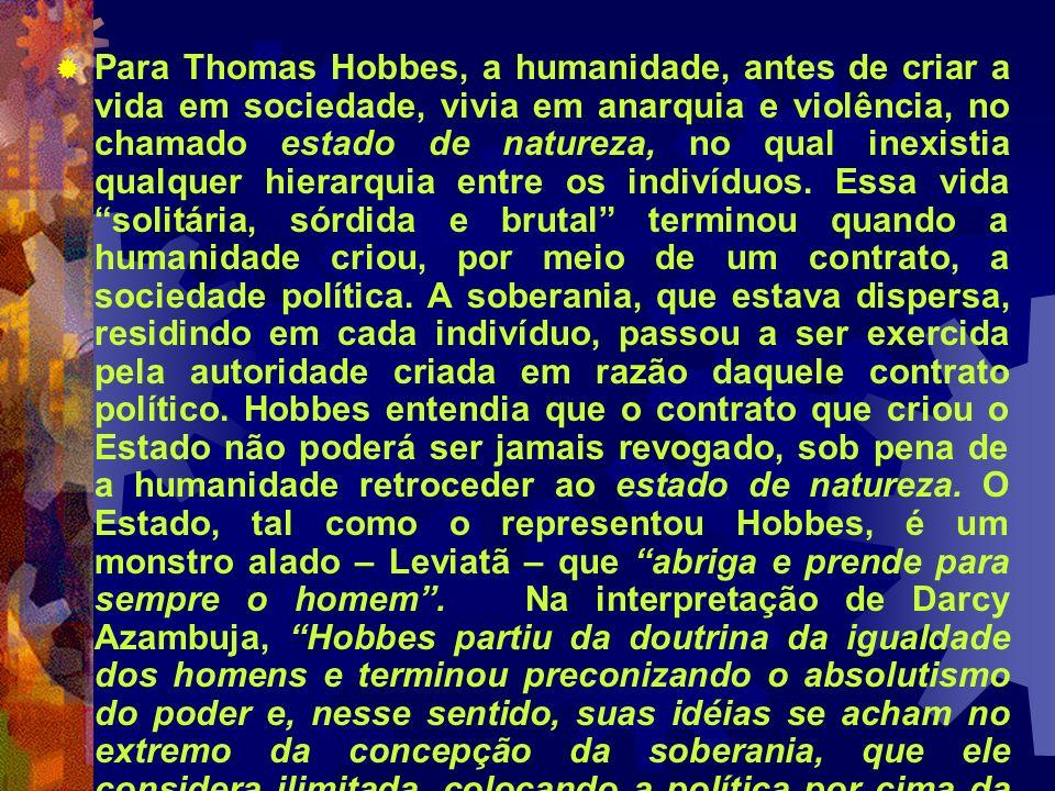 Para Thomas Hobbes, a humanidade, antes de criar a vida em sociedade, vivia em anarquia e violência, no chamado estado de natureza, no qual inexistia qualquer hierarquia entre os indivíduos.