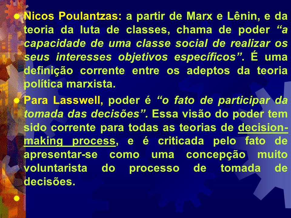 Nicos Poulantzas: a partir de Marx e Lênin, e da teoria da luta de classes, chama de poder a capacidade de uma classe social de realizar os seus interesses objetivos específicos . É uma definição corrente entre os adeptos da teoria política marxista.