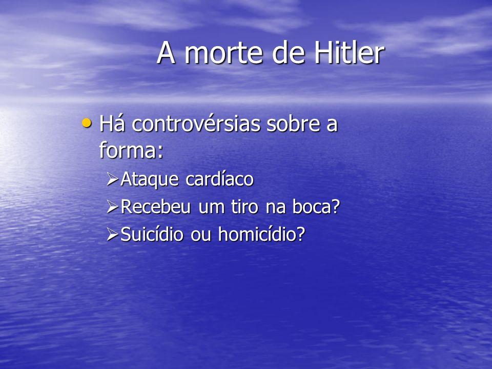 A morte de Hitler Há controvérsias sobre a forma: Ataque cardíaco