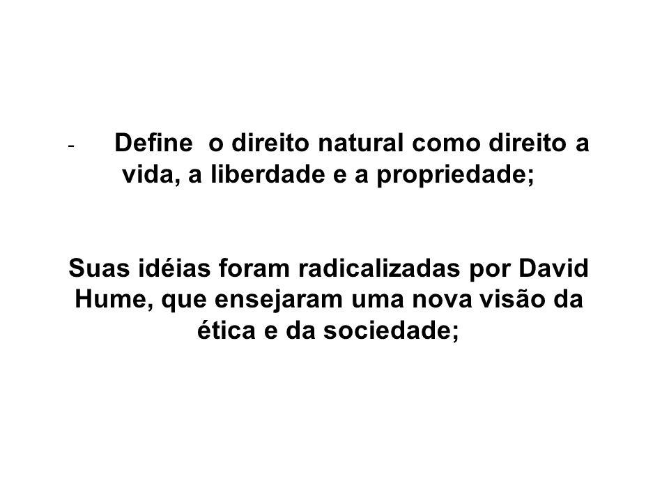 - Define o direito natural como direito a vida, a liberdade e a propriedade;