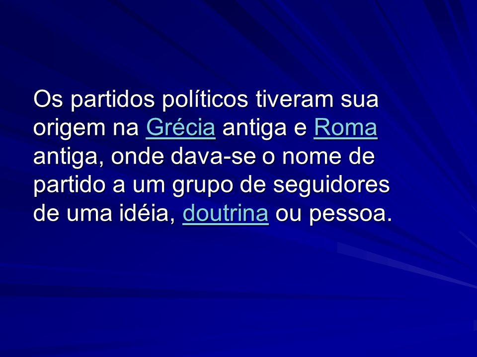 Os partidos políticos tiveram sua origem na Grécia antiga e Roma antiga, onde dava-se o nome de partido a um grupo de seguidores de uma idéia, doutrina ou pessoa.