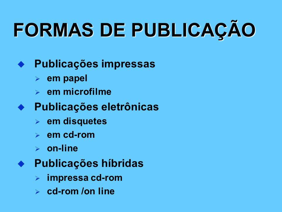 FORMAS DE PUBLICAÇÃO Publicações impressas Publicações eletrônicas