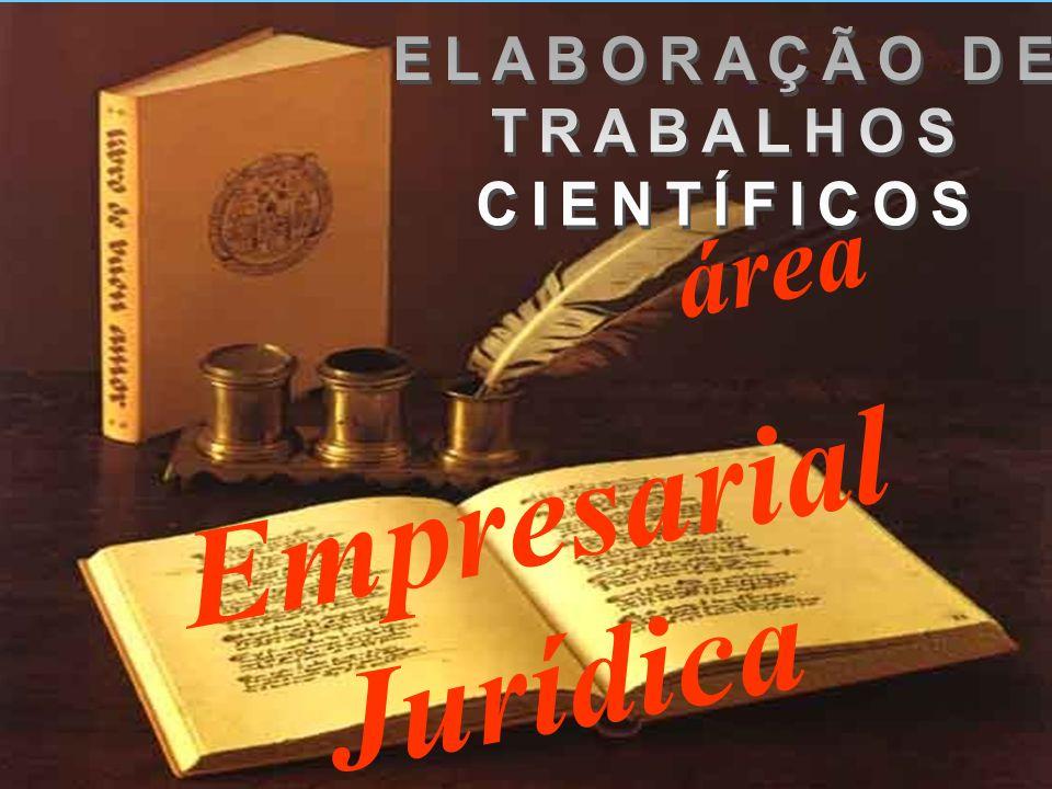 ELABORAÇÃO DE TRABALHOS CIENTÍFICOS área Empresarial Jurídica