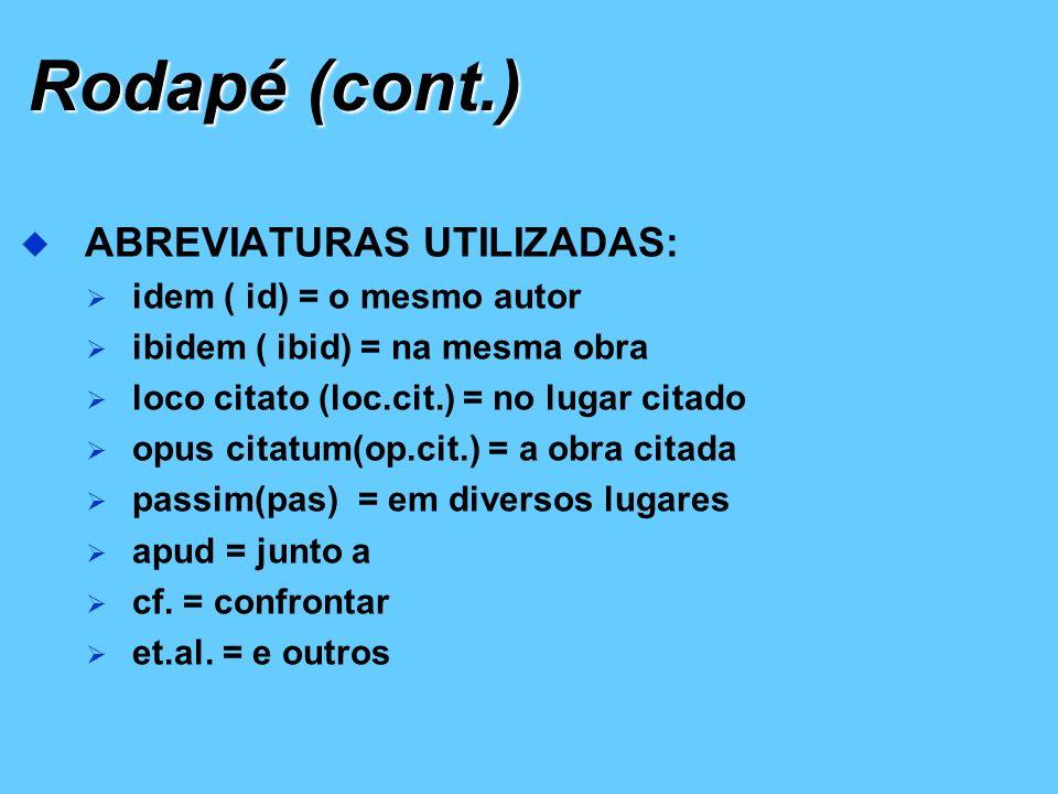 Rodapé (cont.) ABREVIATURAS UTILIZADAS: idem ( id) = o mesmo autor