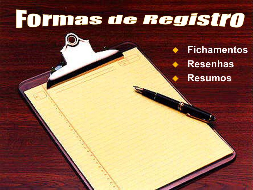 Formas de Registro Fichamentos Resenhas Resumos