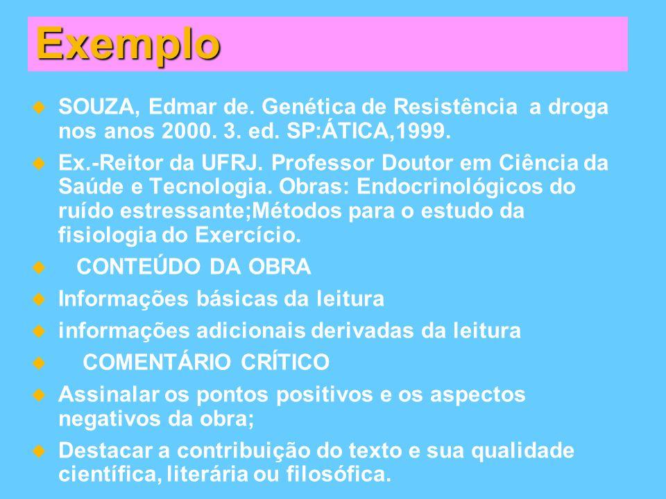 Exemplo SOUZA, Edmar de. Genética de Resistência a droga nos anos 2000. 3. ed. SP:ÁTICA,1999.