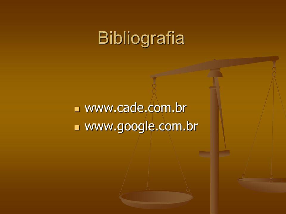 Bibliografia www.cade.com.br www.google.com.br
