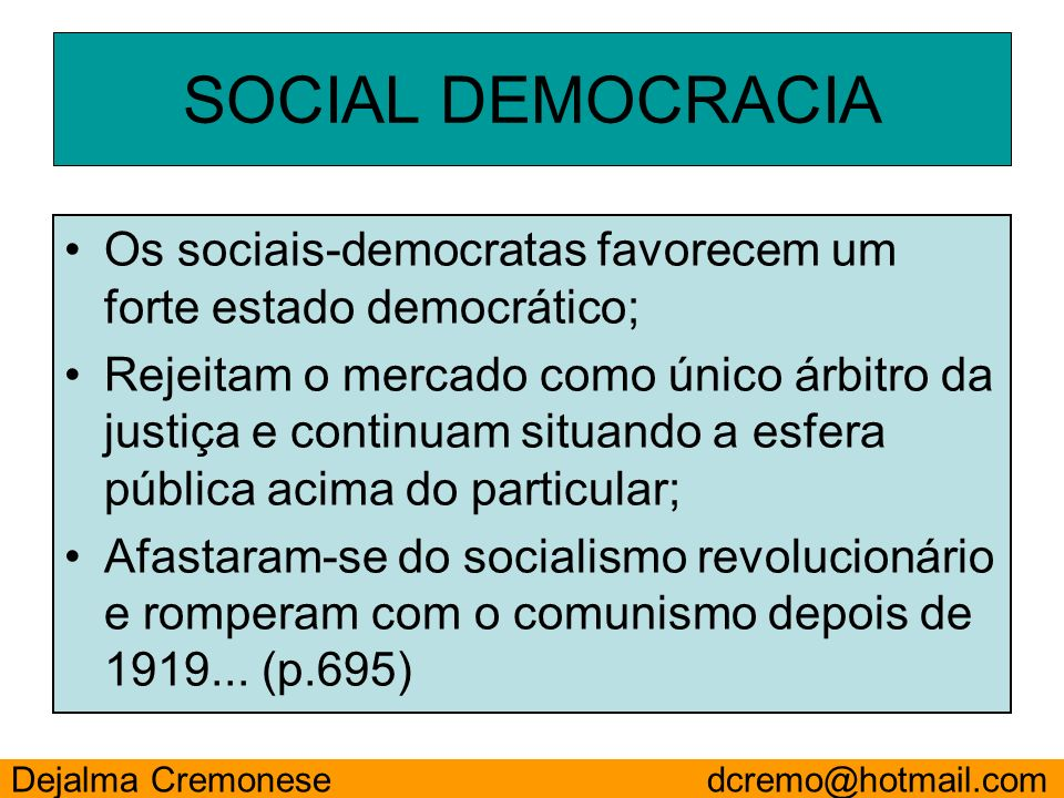 SOCIAL DEMOCRACIA Os sociais-democratas favorecem um forte estado democrático;