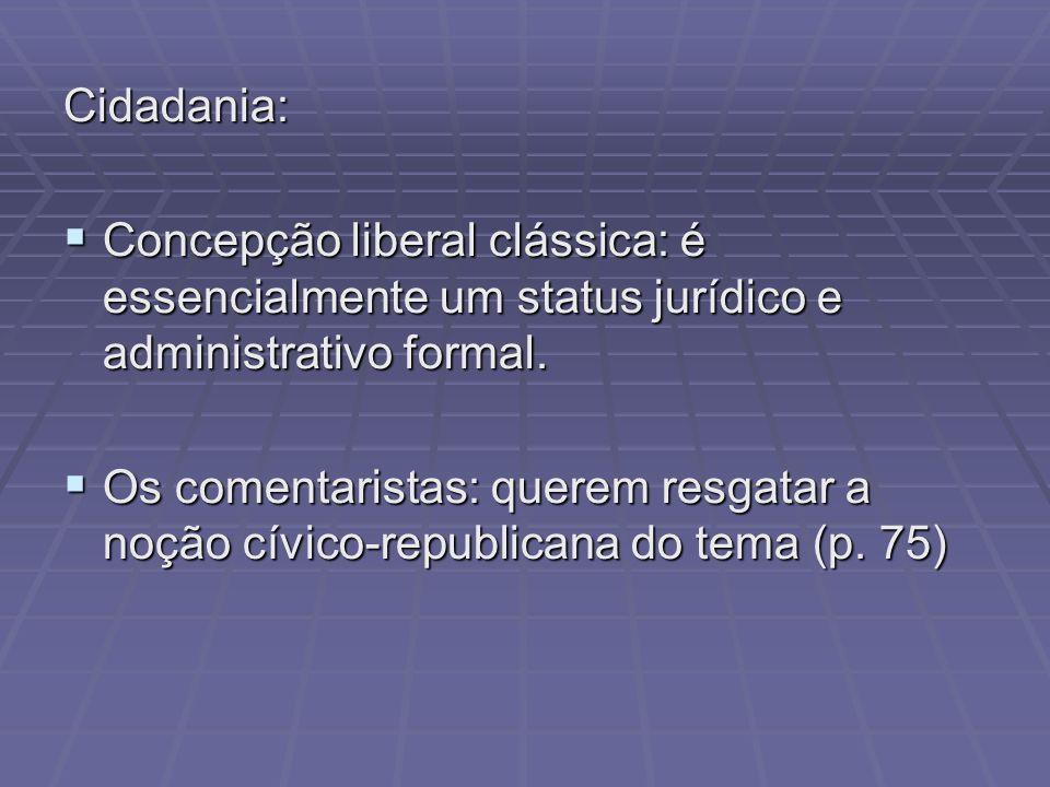 Cidadania:Concepção liberal clássica: é essencialmente um status jurídico e administrativo formal.