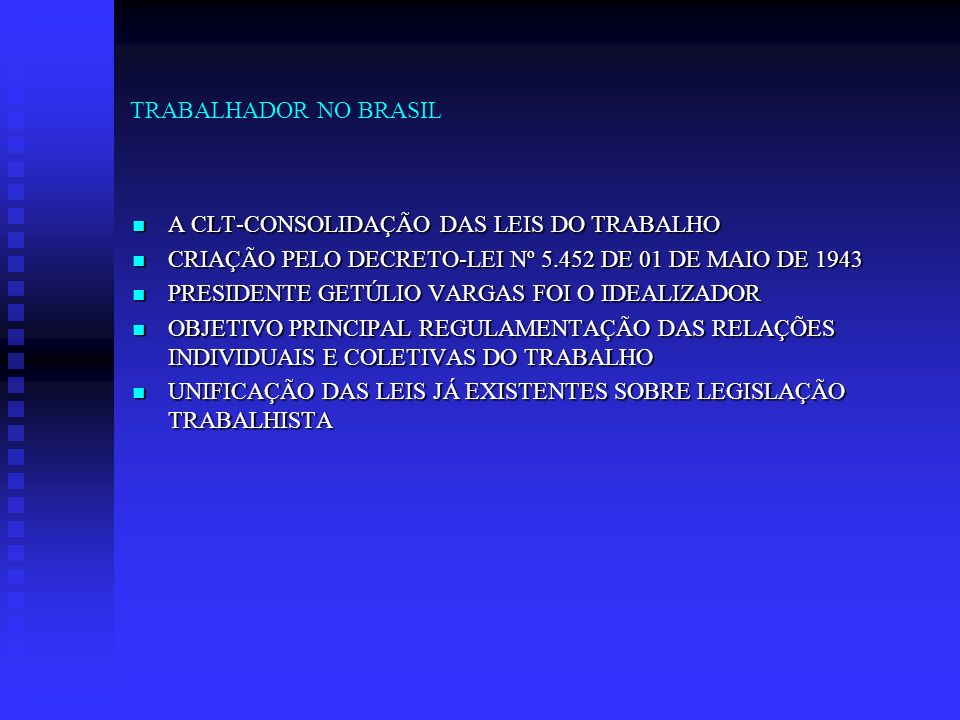 TRABALHADOR NO BRASILA CLT-CONSOLIDAÇÃO DAS LEIS DO TRABALHO. CRIAÇÃO PELO DECRETO-LEI Nº 5.452 DE 01 DE MAIO DE 1943.