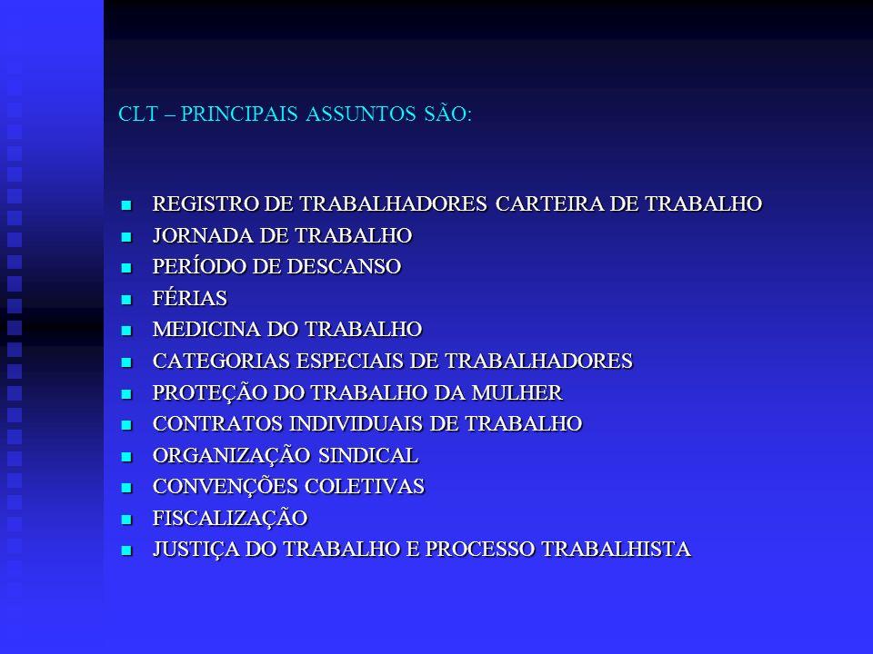 CLT – PRINCIPAIS ASSUNTOS SÃO: