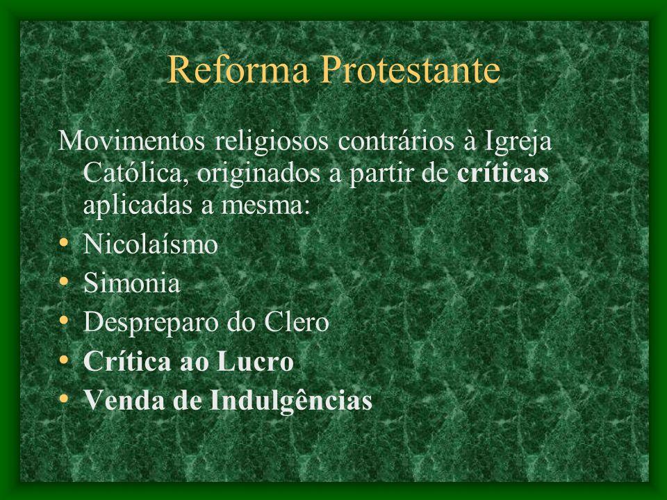 Reforma Protestante Movimentos religiosos contrários à Igreja Católica, originados a partir de críticas aplicadas a mesma: